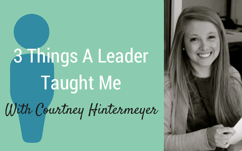 3 Things A Leader Taught Me {Guest: Courtney Hintermeyer}
