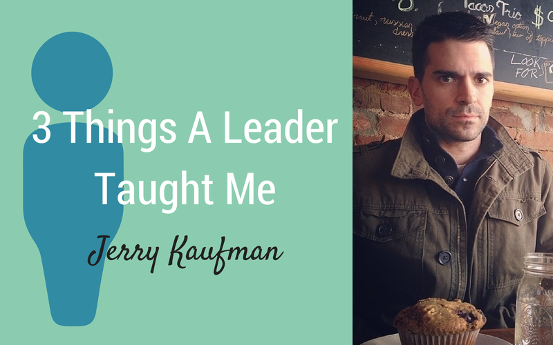 3 Things A Leader Taught Me {Guest Jerry Kaufman)