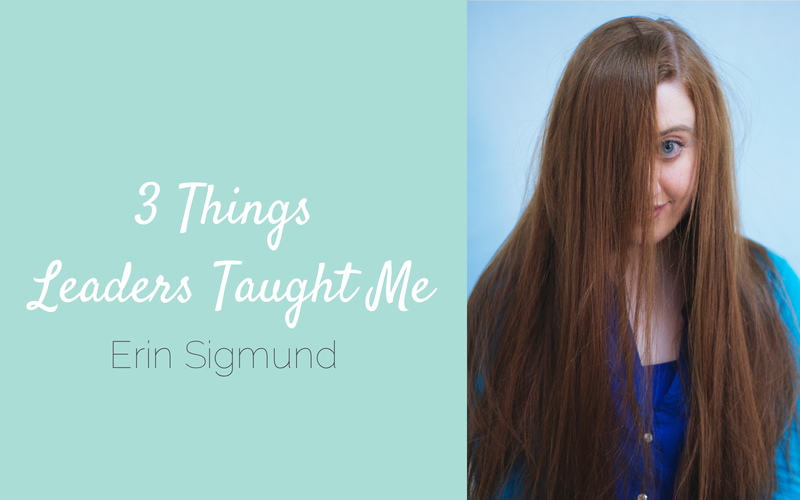 3 Things Leaders Taught Me {Guest Erin Sigmund)