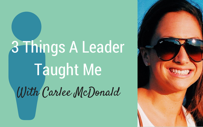 3 Things A Leader Taught Me {Guest Carlee McDonald}