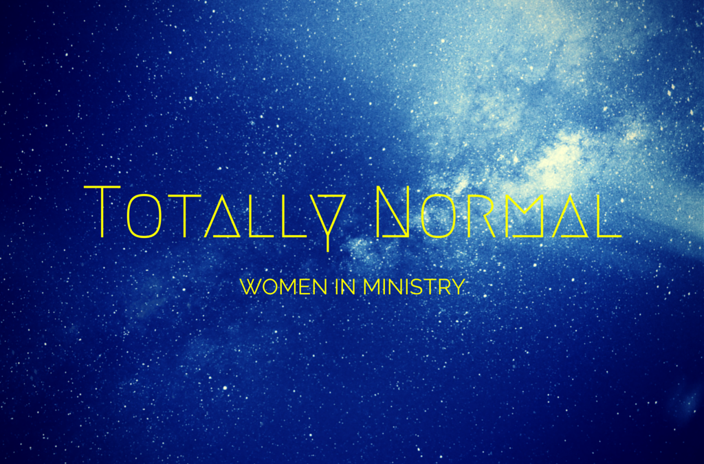 Totally Normal: Women In Ministry