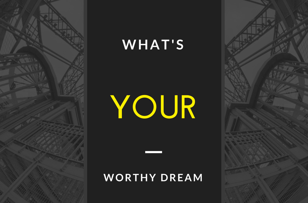 What's Your Worthy Dream?